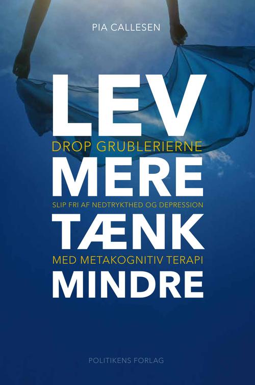 LEV MERE - TÆNK MINDRE.